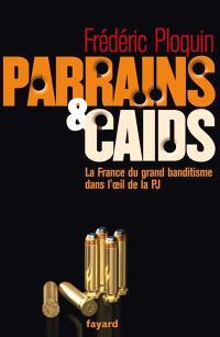 Parrains et caïds, La France du grand banditisme dans l'oeil de la PJ