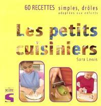 Les petits cuisiniers : 60 recettes simples, drôles, adaptées aux enfants