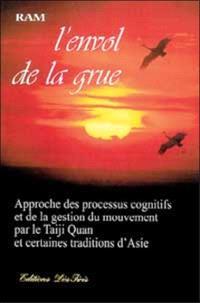 L'envol de la grue : approche des processus cognitifs et de la gestion du mouvement par le taiji quan et certaines traditions d'Asie