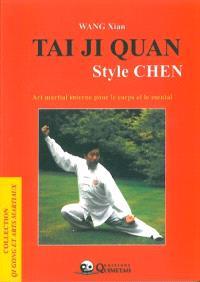 Tai ji quan : style Chen : art martial interne pour le corps et le mental