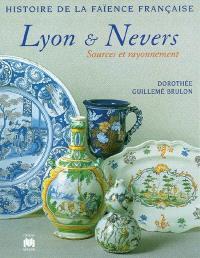 Histoire de la faïence française. Volume 1997, Lyon et Nevers : sources et rayonnement