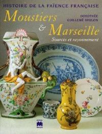 Histoire de la faïence française. Volume 1997, Moustiers et Marseille : sources et rayonnement