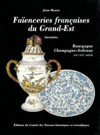 Faïenceries françaises du Grand-Est : Bourgogne, Champagne-Ardennes, XIVe-XIXe siècles : inventaire