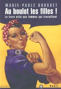 Au boulot les filles : le livre utile aux femmes qui travaillent
