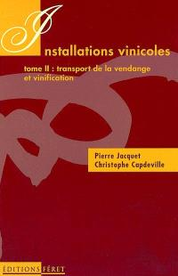 Installations vinicoles et d'embouteillage. Volume 2, Transport de la vendange et vinification