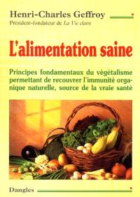 L'alimentation saine : principes fondamentaux du végétalisme permettant de recouvrer l'immunité organique naturelle, source de la vraie santé