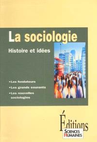 La sociologie : histoire et idées