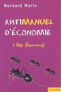 Antimanuel d'économie. Volume 1, Les fourmis