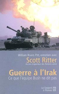Guerre à l'Irak : Ce que l'équipe Bush ne dit pas : entretien avec Scott Ritter