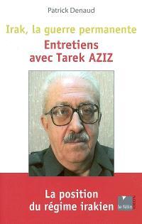 Irak, la guerre permanente : entretiens avec Tarek Aziz