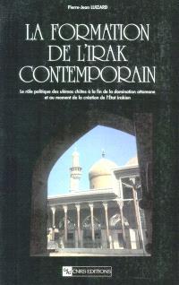La formation de l'Irak contemporain : le rôle politique des ulémas chiites à la fin de la domination ottomane et au moment de la création de l'Etat irakien