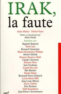 Irak, la faute : entretiens avec Raphaël Bidawid, Tarek Aziz, Bernard Garancher et al.