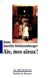 Aïe, mes aïeux ! : liens transgénérationnels, secrets de famille, syndrome d'anniversaire et pratique du génosociogramme