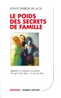 Le poids des secrets de famille : quand et comment en parler : ce qu'il faut dire et ne pas dire