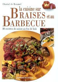 La cuisine sur braises et au barbecue : 80 recettes de saison au feu de bois