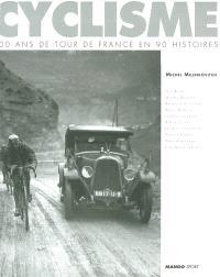 Cyclisme : 100 ans de Tour de France en 90 histoires