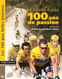 Le Tour de France, 100 ans de passion : les 100 plus belles histoires