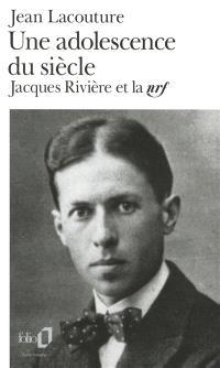 Une adolescence du siècle : Jacques Rivière et la NRF