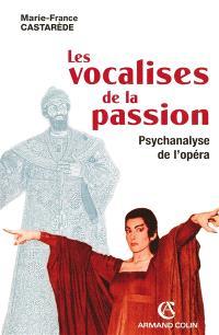 Les vocalises de la passion : psychanalyse de l'opéra
