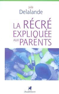 La récré expliquée aux parents : de la maternelle à l'école élémentaire, la vie quotidienne dans une cour d'école