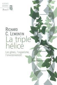 La triple hélice : les gènes, l'organisme, l'environnement