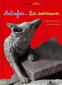 Autrefois... les animaux : sculptures de rêve