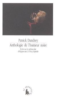 Anthologie de l'humeur noire : écrits sur la mélancolie d'Hippocrate à l'Encyclopédie