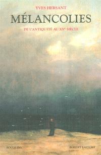 Mélancolies : de l'Antiquité au XXe siècle