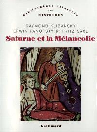 Saturne et la mélancolie : études historiques et philosophiques : nature, religion, médecine et art