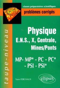 Physique : problèmes corrigés : ENS, X, Centrale, Mines-Ponts, MP, MP*, PC, PC*, PSI, PSI*