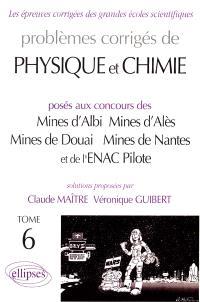 Problèmes corrigés de physique et chimie : posés aux concours des Mines d'Albi, Mines d'Alès, Mines de Douai, Mines de Nantes et de l'ENAC Pilote. Volume 6