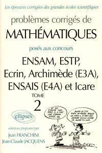 Problèmes corrigés de mathématiques posés aux concours ENSAM, ESTP, Ecrin, Archimède (E3A), ENSAIS (E4A) et Icare. Volume 2