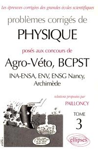 Problèmes corrigés de physique posés aux concours de agro-véto, BCPST : INA, ENSA, ENV, ENSG Nancy, Archimède. Volume 3