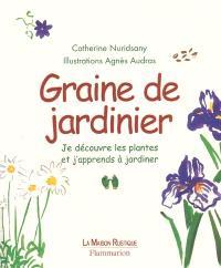 Graine de jardinier : je découvre les plantes et j'apprends à jardiner