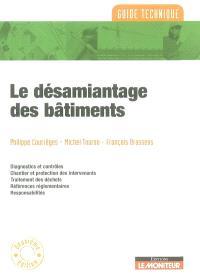 Le désamiantage des bâtiments : diagnostics et contrôles, chantiers et protection des intervenants, traitement des déchets, références réglementaires, responsabilités