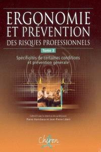 Ergonomie et prévention des risques professionnels. Volume 3, Spécificités de certaines conditions et réglementation générale
