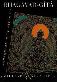Bhagavad-Gitâ : le chant du bienheureux