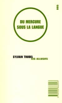 Du mercure sous la langue  : roman