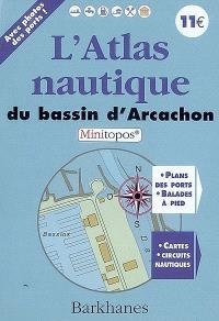 L'atlas nautique du bassin d'Arcachon : plans des ports, balades à pieds, cartes, circuits nautiques