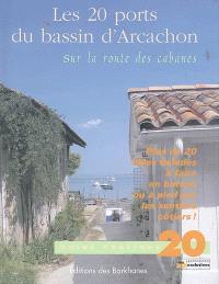 Les 20 ports du bassin d'Arcachon : sur la route des cabanes