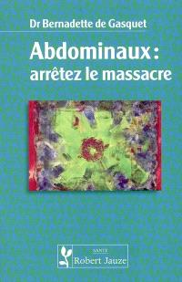 Abdominaux : arrêtez le massacre