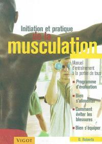 Initiation et pratique de la musculation : manuel d'entraînement à la portée de tous : programme d'évaluation, bien s'alimenter, comment éviter les blessures, bien s'équiper