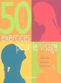 50 exercices pour le visage : tonifier, relaxer, rajeunir