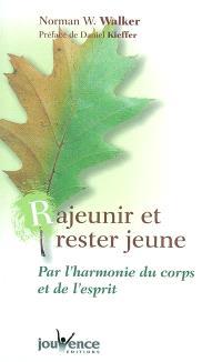 Rajeunir et rester jeune : par l'harmonie du corps et de l'esprit
