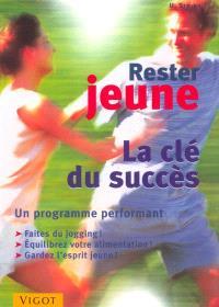Rester jeune : la clé du succès : un programme performant, faites du jogging, équilibrez votre alimentation, gardez l'esprit jeune