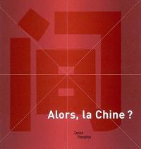 Alors, la Chine ? : catalogue de l'exposition présentée au Centre Pompidou, Galerie Sud, du 25 juin au 13 oct. 2003