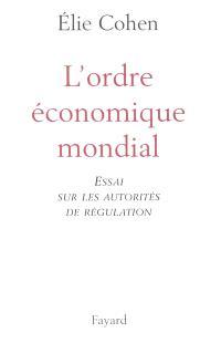 L'ordre économique mondial : essai sur les autorités de régulation