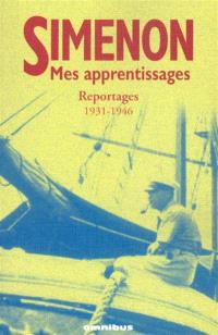 Mes apprentissages : reportages 1931-1946