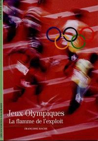 Jeux Olympiques, la flamme de l'exploit