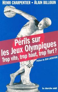 Périls sur les jeux Olympiques : trop vite, trop haut, trop fort ?